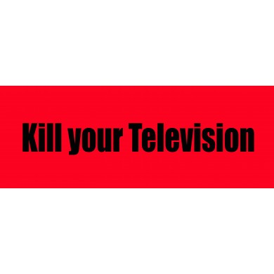 00025 Kill your Television